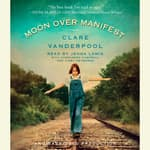 Moon Over Manifest by  Clare Vanderpool audiobook