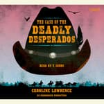 The Case of the Deadly Desperados: Western Mysteries, Book One by  Caroline Lawrence audiobook
