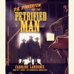 P.K. Pinkerton and the Petrified Man by  Caroline Lawrence audiobook