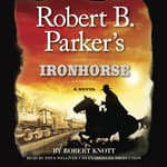 Robert B. Parker's Ironhorse by  Robert Knott audiobook