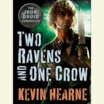 Two Ravens and One Crow: An Iron Druid Chronicles Novella by  Kevin Hearne audiobook