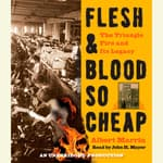 Flesh and Blood So Cheap: The Triangle Fire and Its Legacy by  Albert Marrin audiobook