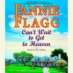 Can't Wait to Get to Heaven by  Fannie Flagg audiobook