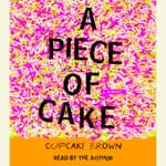 A Piece of Cake by  Cupcake Brown audiobook