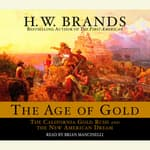 The Age of Gold by  H. W. Brands audiobook