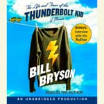 The Life and Times of the Thunderbolt Kid by  Bill Bryson audiobook