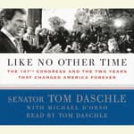 Like No Other Time by  Tom Daschle audiobook