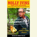 Bushwhacked by  Molly Ivins audiobook