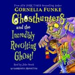 Ghosthunters and the Incredibly Revolting Ghost by  Cornelia Funke audiobook