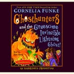 Ghosthunters and the Gruesome Invincible Lightning Ghost by  Cornelia Funke audiobook
