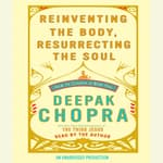 Reinventing the Body, Resurrecting the Soul by  Deepak Chopra, M.D. audiobook