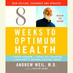 Eight Weeks to Optimum Health, New Edition, Updated and Expanded by  Andrew Weil, M.D. audiobook