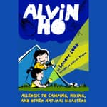 Alvin Ho: Allergic to Camping, Hiking, and Other Natural Disasters by  Lenore Look audiobook