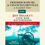 Fredericksburg and Chancellorsville: A Guided Tour from Jeff Shaara's Civil War Battlefields by  Jeffrey M. Shaara audiobook