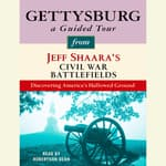 Gettysburg: A Guided Tour from Jeff Shaara's Civil War Battlefields by  Jeffrey M. Shaara audiobook