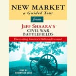 New Market: A Guided Tour from Jeff Shaara's Civil War Battlefields by  Jeffrey M. Shaara audiobook