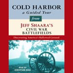 Cold Harbor: A Guided Tour from Jeff Shaara's Civil War Battlefields by  Jeffrey M. Shaara audiobook