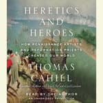 Heretics and Heroes by  Thomas Cahill audiobook