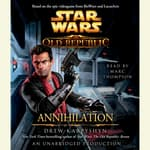 Annihilation: Star Wars Legends (The Old Republic) by  Drew Karpyshyn audiobook