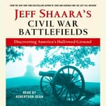 Jeff Shaara's Civil War Battlefields by  Jeffrey M. Shaara audiobook