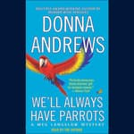 We'll Always Have Parrots by  Donna Andrews audiobook