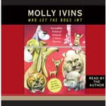 Who Let the Dogs In? by  Molly Ivins audiobook