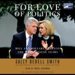 For Love of Politics by  Sally Bedell Smith audiobook