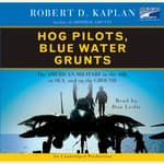 Hog Pilots, Blue Water Grunts by  Robert D. Kaplan audiobook