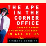 The Ape in the Corner Office by  Richard Conniff audiobook