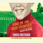 King of the Mild Frontier by  Chris Crutcher audiobook