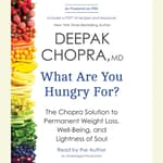 What Are You Hungry For? by  Deepak Chopra, M.D. audiobook