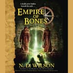 Empire of Bones by  N. D. Wilson audiobook