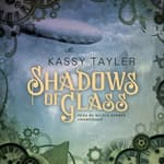 Shadows of Glass by  Kassy Tayler audiobook
