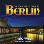 The Good Thief's Guide to Berlin by  Chris Ewan audiobook