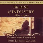 The Rise of Industry by  James Lincoln Collier audiobook