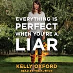 Everything Is Perfect When You're a Liar by  Kelly Oxford audiobook