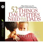 52 Things Daughters Need from Their Dads by  Jay Payleitner audiobook