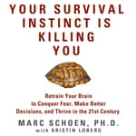 Your Survival Instinct Is Killing You by  Marc Schoen audiobook