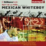 Mexican WhiteBoy by  Matt de la Peña audiobook