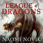 League of Dragons by  Naomi Novik audiobook