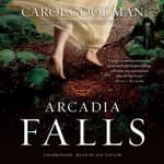 Arcadia Falls by  Carol Goodman audiobook