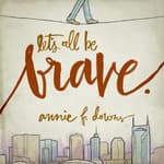 Let's All Be Brave by  Annie F. Downs audiobook