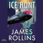 Ice Hunt by  James Rollins audiobook