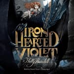 Iron Hearted Violet by  Kelly Barnhill audiobook