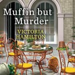 Muffin but Murder by  Victoria Hamilton audiobook