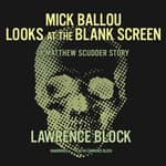 Mick Ballou Looks at the Blank Screen by  Lawrence Block audiobook