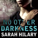 No Other Darkness by  Sarah Hilary audiobook
