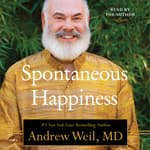 Spontaneous Happiness by  Andrew Weil MD audiobook