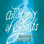 The Anatomy of Ghosts by  Andrew Taylor audiobook