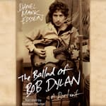 The Ballad of Bob Dylan by  Daniel Mark Epstein audiobook